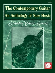 The Contemporary Guitar: An Anthology of New Music ebook by Stanley Yates