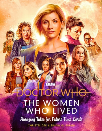 Doctor Who: The Women Who Lived - Amazing Tales for Future Time Lords ebook by Christel Dee,Simon Guerrier