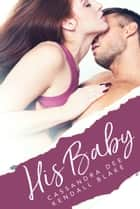 His Baby - A Medical Romance ebook by Cassandra Dee, Kendall Blake