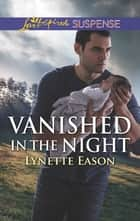 Vanished in the Night 電子書籍 by Lynette Eason