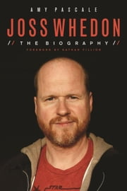 Joss Whedon: The Biography ebook by Pascale, Amy