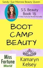 Boot Camp Beauty - Miss Fortune World: SS Beauty, #15 ebook by Kamaryn Kelsey