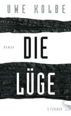 Die Lüge - Roman ebook by Uwe Kolbe