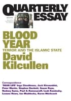 Quarterly Essay 58 Blood Year - Terror and the Islamic State ebook by David Kilcullen