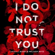 I Do Not Trust You - A Novel audiobook by Laura J. Burns, Melinda Metz