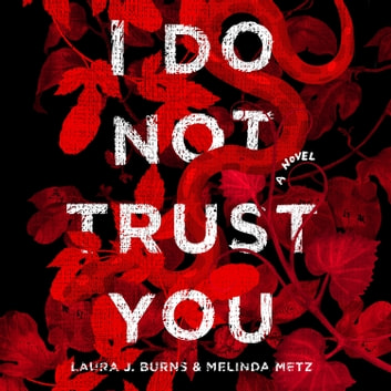 I Do Not Trust You - A Novel audiobook by Laura J. Burns,Melinda Metz