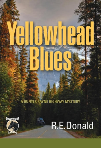 Yellowhead Blues - A Hunter Rayne Highway Mystery ebook by R.E. Donald