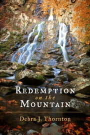 Redemption on the Mountain ebook by Debra J. Thornton