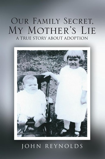 Our Family Secret, My Mother's Lie - A True Story About Adoption ebook by John N. Reynolds