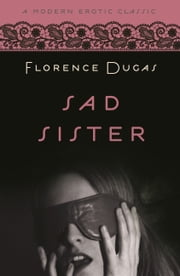 Sad Sister (Modern Erotic Classics) ebook by Florence Dugas