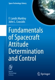 Fundamentals of Spacecraft Attitude Determination and Control ebook by F. Landis Markley,John L. Crassidis