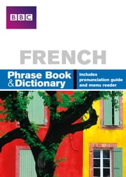 BBC FRENCH PHRASE BOOK & DICTIONARY ebook by Ms Carol Stanley,Phillippa Goodrich