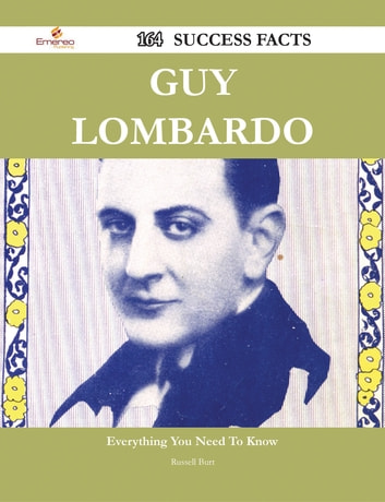 Guy Lombardo 164 Success Facts - Everything you need to know about Guy Lombardo ebook by Russell Burt