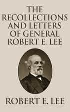 Recollections and Letters of General Robert E. Lee ebook by Robert E. Lee
