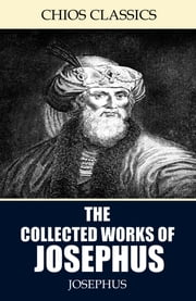 The Collected Works of Josephus ebook by Josephus,William Whiston