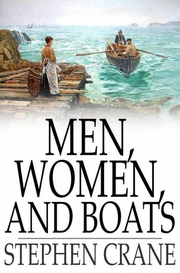 Men, Women, and Boats ebook by Stephen Crane