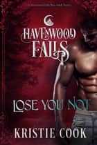 Lose You Not - A Havenwood Falls Novel ebook by Kristie Cook