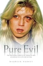 Pure Evil - How Tracie Andrews murdered my son, decieved the nation and sentenced me to a life of pain and misery ebook by