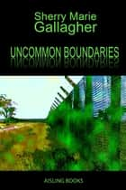 Uncommon Boundaries ebook by Sherry Marie Gallagher