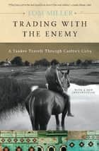 Trading with the Enemy ebook by Tom Miller