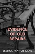 Evidence of Old Repairs ebook by Jessica Francis Kane