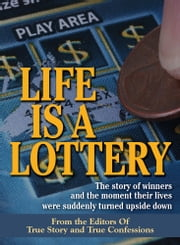 Life Is A Lottery ebook by The Editors Of True Story And True Confessions