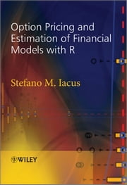Option Pricing and Estimation of Financial Models with R ebook by Stefano M. Iacus