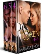 The Token Boxed Set (Volumes 4-6) - A Billionaire Dark Romance Novella Compilation ebook by Marata Eros