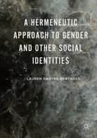 A Hermeneutic Approach to Gender and Other Social Identities ebook by Lauren Swayne Barthold