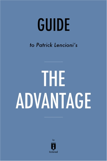 Guide to Patrick Lencioni's The Advantage by Instaread ebook by Instaread