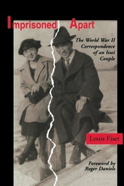 Imprisoned Apart - The World War II Correspondence of an Issei Couple ebook by Louis Fiset,Roger Daniels