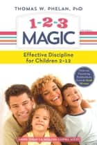 1-2-3 Magic - 3-Step Discipline for Calm, Effective, and Happy Parenting ebook by Thomas Phelan