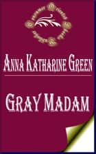 Gray Madam (Annotated) ebook by Anna Katharine Green