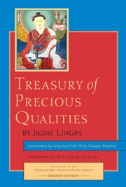 Treasury of Precious Qualities: Book One - Revised Edition ebook by Padmakara Translation Group,Jigme Lingpa,Longchen Yeshe Dorje, Kangyur Rinpoche,H.H. the Fourteenth Dalai Lama