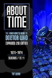 About Time 3: The Unauthorized Guide to Doctor Who (Seasons 7 to 11) [Second Edition] ebook by Tat Wood,Lawrence Miles
