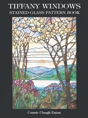 Tiffany Windows Stained Glass Pattern Book ebook by Connie Clough Eaton