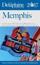 Memphis - The Delaplaine 2017 Long Weekend Guide - Long Weekend Guides ebook by Andrew Delaplaine