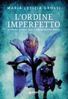 L'ordine imperfetto ebook by Maria Letizia Grossi