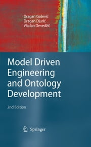 Model Driven Engineering and Ontology Development ebook by Dragan Ga#evic,Bran Selic,Jean Bézivin,Dragan Djuric,Vladan Deved#ic