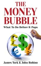 The Money Bubble ebook by James Turk,John Rubino
