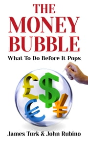 The Money Bubble - What To Do Before It Pops ebook by James Turk,John Rubino