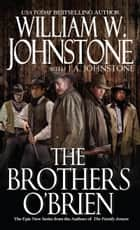 The Brothers O'Brien ebook by William W. Johnstone, J.A. Johnstone