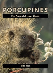 Porcupines - The Animal Answer Guide ebook by Uldis Roze