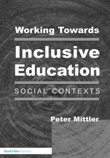 Working Towards Inclusive Education - Social Contexts eBook by Peter Mittler