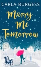 Marry Me Tomorrow ebook by Carla Burgess