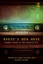 Radio's New Wave - Global Sound in the Digital Era ebook by Jason Loviglio, Michele Hilmes