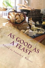 As Good as a Feast: Essays on Enough ebook by Amanda L. Webster