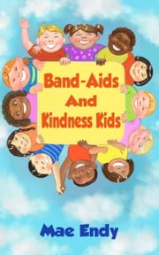 Band-Aids and Kindness Kids ebook by Mae Endy