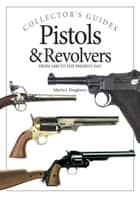 Pistols and Revolvers - From 1400 to the Present Day ebook by
