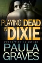 Playing Dead in Dixie ebook by Paula Graves